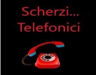 SCHERZI…TELEFONICI